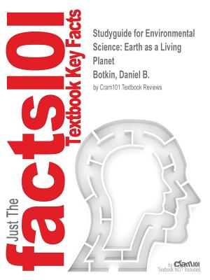 Studyguide for Environmental Science: Earth as a Living Planet by Botkin, Daniel B., ISBN 9781118801871 - Cram101 Textbook Reviews