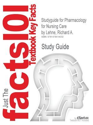 Studyguide for Pharmacology for Nursing Care by Richard A. Lehne, ISBN 9781437735826 - Lehne, Richard A