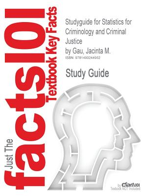Studyguide for Statistics for Criminology and Criminal Justice by Gau, Jacinta M., ISBN 9781412991278 - Cram101 Textbook Reviews