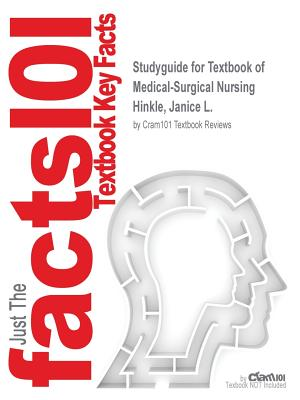 Studyguide for Textbook of Medical-Surgical Nursing by Hinkle, Janice L., ISBN 9781451130607 - Cram101 Textbook Reviews