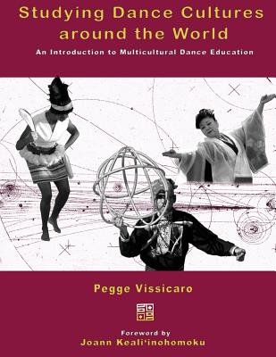 Studying Dance Cultures Around the World: An Introduction to Multicultural Dance Education - Vissicaro, Pegge