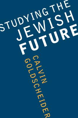 Studying the Jewish Future - Goldscheider, Calvin, Dr.