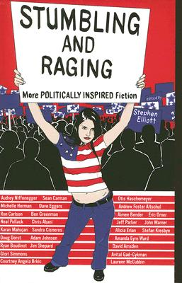 Stumbling and Raging: More Politically Inspired Fiction - Elliott, Stephen (Editor), and Larson, Greg (Editor), and Ha, Anthony (Editor)