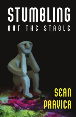 Stumbling Out the Stable - Pravica, Sean
