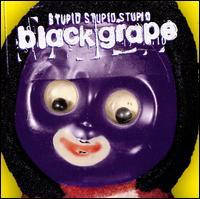 Stupid, Stupid, Stupid - Black Grape