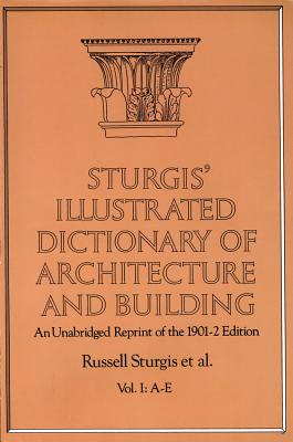 Sturgis' Illustrated Dictionary of Architecture and Building: Volume 1 - Sturgis, Russell