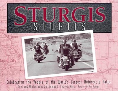 Sturgis Stories: Celebrating the People of the World's Largest Motorcycle Rally - Endres, Thomas G (Text by), and Endras, Thomas G (Photographer), and Ferrar, Ann (Foreword by)