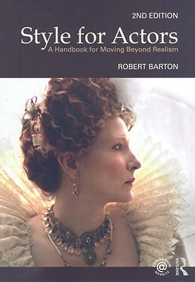 Style for Actors: A Handbook for Moving Beyond Realism - Barton, Robert