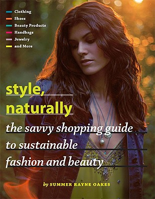 Style, Naturally: The Savvy Shopping Guide to Sustainable Fashion and Beauty - Oakes, Summer Rayne