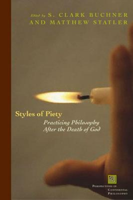 Styles of Piety: Practicing Philosophy After the Death of God - Buckner, S Clark