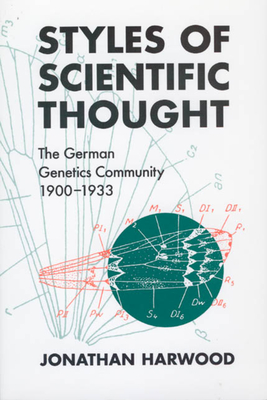 Styles of Scientific Thought Styles of Scientific Thought Styles of Scientific Thought: The German Genetics Community, 1900-1933 the German Genetics Community, 1900-1933 the German Genetics Community, 1900-1933 - Harwood, Jonathan