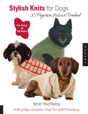 Stylish Knits for Dogs: 30 Projects to Knit in a Weekend - Hochberg, Ilene