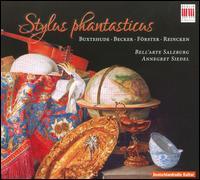 Stylus Phantasticus - Annegret Siedel (baroque violin); Bell'arte Salzburg; Matthias Müller (viola da gamba); Ulrike Titze (baroque violin);...