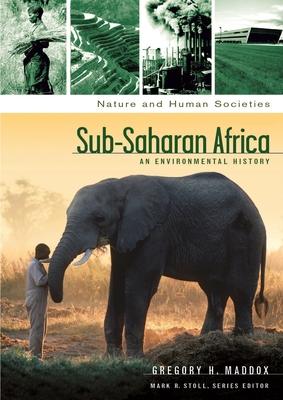 Sub-Saharan Africa: An Environmental History - Maddox, Gregory H, and Stoll, Mark R (Editor)