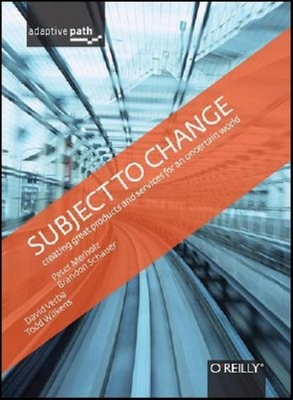 Subject to Change: Creating Great Products and Services for an Uncertain World - Merholz, Peter