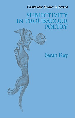 Subjectivity in Troubadour Poetry - Kay, Sarah
