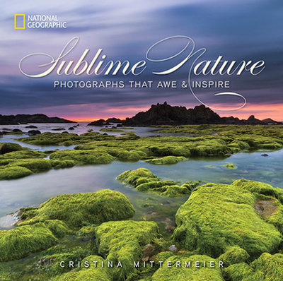 Sublime Nature: Photographs That Awe & Inspire - Mittermeier, Cristina