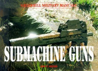 Submachine Guns - Hogg, Ian V