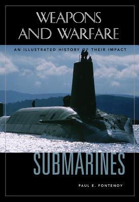 Submarines: An Illustrated History of Their Impact - Fontenoy, Paul E