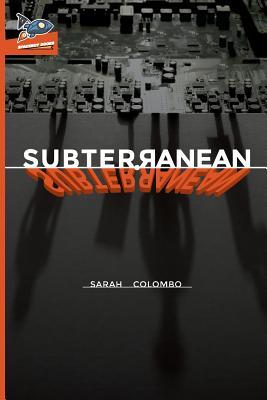 Subterranean - Colombo, Sarah, and Ragolia, Nate (Editor), and Roberts, Rex (Designer)