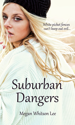 Suburban Dangers - Lee, Megan Whitson