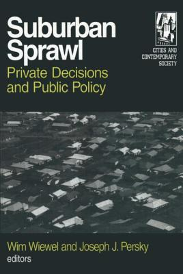 Suburban Sprawl: Private Decisions and Public Policy - Wiewel, Wim (Editor), and Persky, Joseph (Editor)