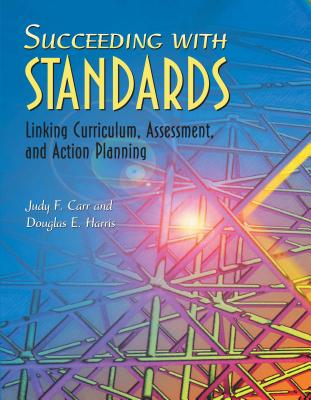 Succeeding with Standards: Linking Curriculum, Assessment, and Action Planning - Carr, Judy F, and Harris, Douglas E