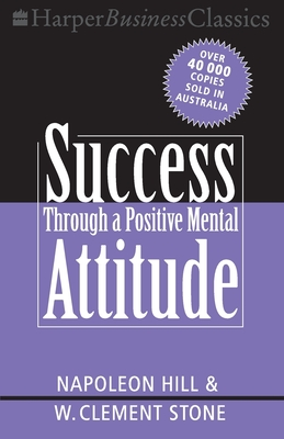 Success Through Positive Mental Attitude - Hill, Napoleon, and Stone, W. Clement