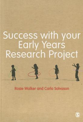 Success with Your Early Years Research Project - Walker, Rosie, and Solvason, Carla