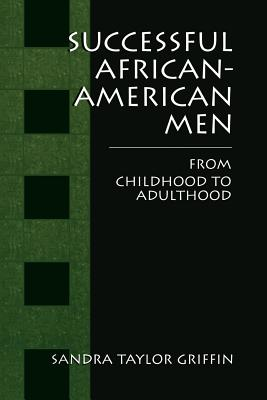 Successful African-American Men: From Childhood to Adulthood - Griffin, Sandra Taylor