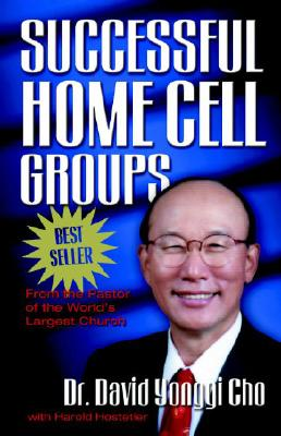 Successful Home Cell Groups - Cho, David Yonggi, Pastor, and Hostetler, Harold
