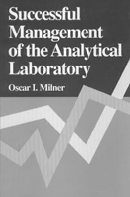Successful Management of the Analytical Laboratory - Milner, Oscar I, and Milner, Milner I