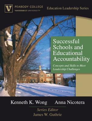 Successful Schools and Educational Accountability: Concepts and Skills to Meet Leadership Challenges (Peabody College Education Leadership Series) - Wong, Kenneth K, and Nicotera, Anna, and Guthrie, James W