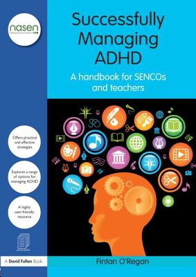 Successfully Managing ADHD: A handbook for SENCOs and teachers - O'Regan, Fintan