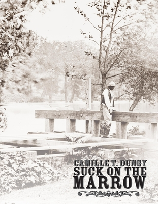 Suck on the Marrow - Dungy, Camille T
