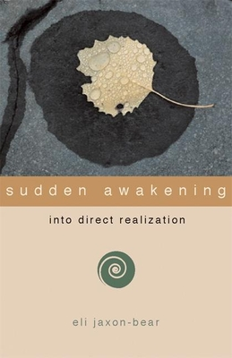 Sudden Awakening: Into Direct Realization - Jaxon-Bear, Eli