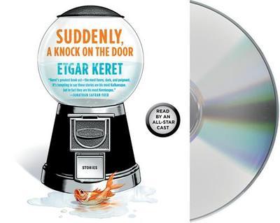 Suddenly, a Knock on the Door: Stories - Keret, Etgar, and Keret, and Bowen, Christopher (Composer)