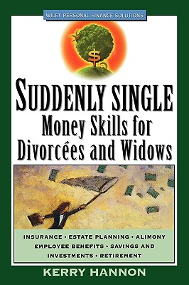 Suddenly Single: Money Skills for Divorces and Widows - Hannon, Kerry