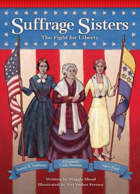 Suffrage Sisters: The Fight for Liberty - Mead, Maggie