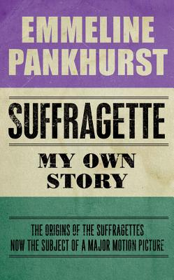 Suffragette: My Own Story - Pankhurst, Emmeline, and Pankhurst, Helen (Preface by)