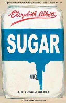 Sugar: A Bittersweet History - Abbott, Elizabeth