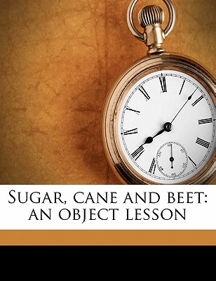 Sugar, Cane and Beet an Object Lesson - Martineau, George