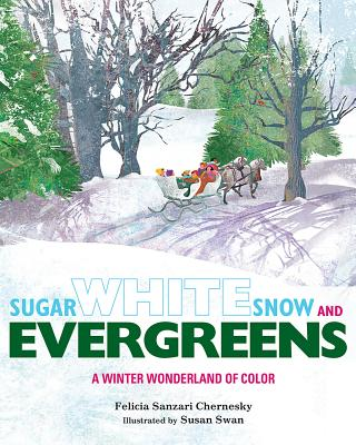 Sugar White Snow and Evergreens: A Winter Wonderland of Color - Chernesky, Felicia Sanzari