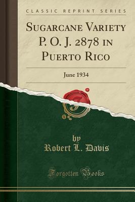 Sugarcane Variety P. O. J. 2878 in Puerto Rico: June 1934 (Classic Reprint) - Davis, Robert L