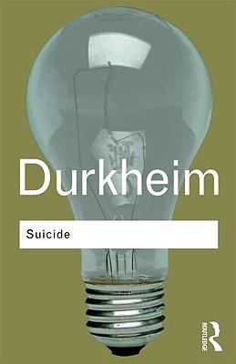 Suicide: A Study in Sociology - Durkheim, Emile