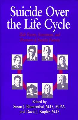 Suicide Over the Life Cycle: Risk Factors, Assessment & Treatment of Suicidal Patients - Blumenthal, Susan J, Dr., M.D., and Kupfer, Davidj, Dr. (Editor)