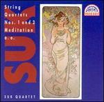 Suk: String Quartets Nos. 1 & 2; Meditation