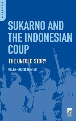 Sukarno and the Indonesian Coup: The Untold Story - Hunter, Helen-Louise