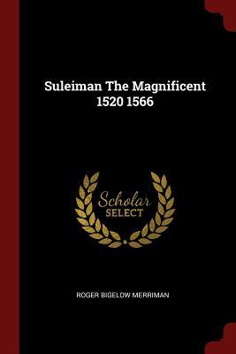 Suleiman the Magnificent 1520 1566 - Merriman, Roger Bigelow