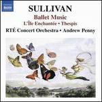 Sullivan: Ballet Music - L'Île Enchantée, Thespis